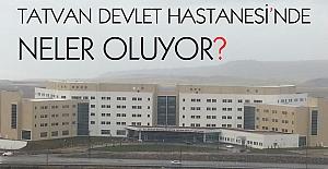 Tatvan Devlet Hastanesinde neler...