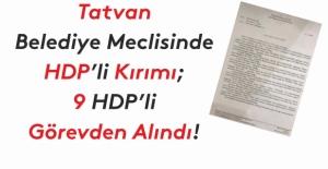 Tatvan  belediye meclisinde HDP'li kırımı; 9 HDP'li  görevden alındı!