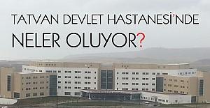 Tatvan Devlet Hastanesi'nde neler oluyor?
