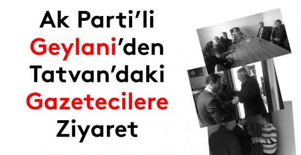 Ak Parti'li Geylani'den Tatvan'daki gazetecilere ziyaret