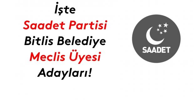 İşte Saadet Partisi Bitlis Belediye meclis üyesi adayları listesi!
