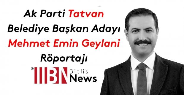 Ak Parti Tatvan Belediye Başkan Aday Mehmet Emin Geylani Röportajı