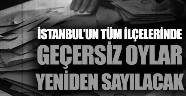 İstanbul'un tüm ilçelerinde geçersiz oylar yeniden sayılacak