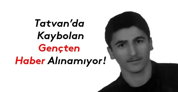 Tatvan'da kaybolan gençten haber alınamıyor! GÜNCELLENDİ