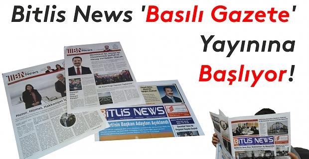 Bitlis News 'Basılı Gazete' yayınına başlıyor!