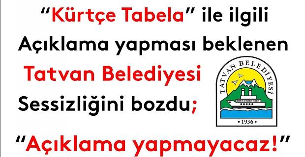 Tatvan Belediyesi: 'Açıklama yapmayacaz!'