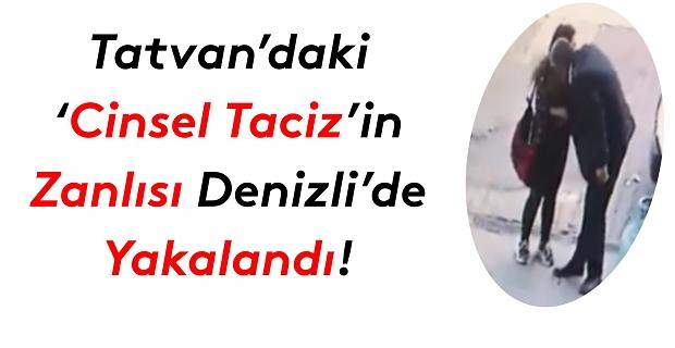 Tatvan'daki 'Cinsel Taciz'in zanlısı Denizli'de yakalandı!
