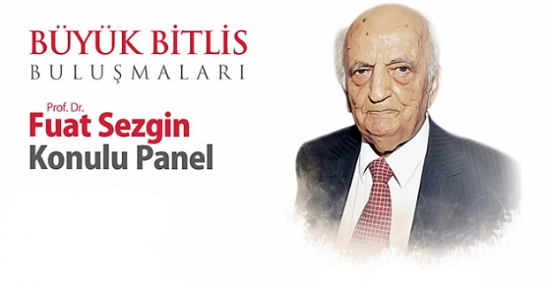 Bitlis'te Prof. Dr. Fuat Sezgin paneli düzenlenecek