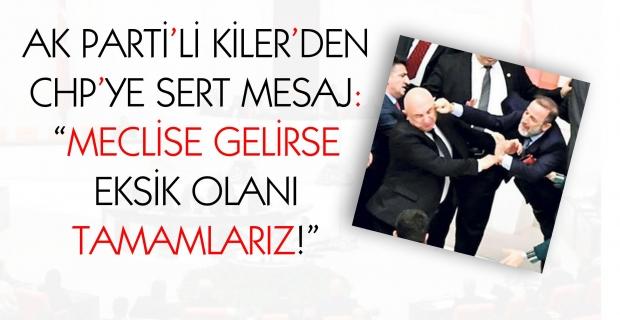 """Ak Parti'li Kiler'den CHP'ye sert mesaj: """"Meclise gelirse eksik olanı tamamlarız"""""""