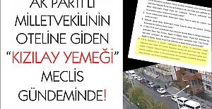 "Ak Parti'li vekilin oteline giden ""Kızılay Yemeği"" meclis gündeminde!"