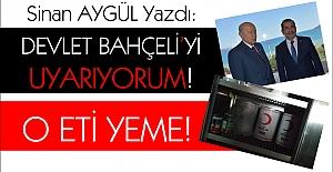 Sinan Aygül yazdı: Devlet Bahçeli'yi UYARIYORUM!