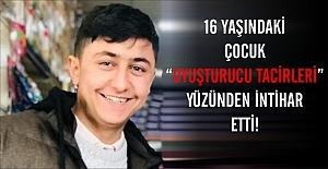 """16 yaşındaki çocuk """"Uyuşturucu tacirleri"""" yüzünden intihar etti!"""